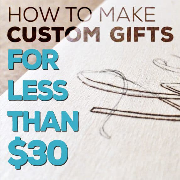 How to Make Custom Gifts for Less Than $30